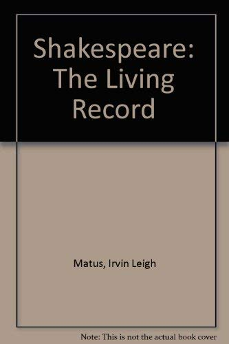 Shakespeare: The Living Record: Matus, Irvin Leigh