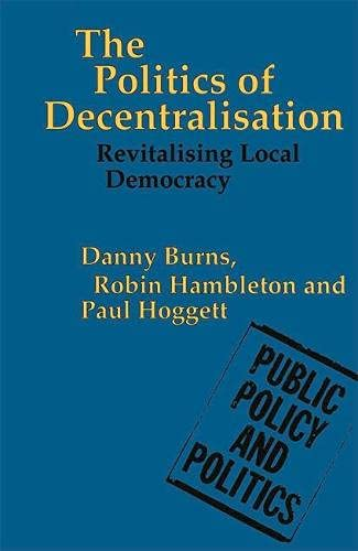 9780333521632: The Politics of Decentralisation: Revitalising Local Government (Public Policy and Politics)