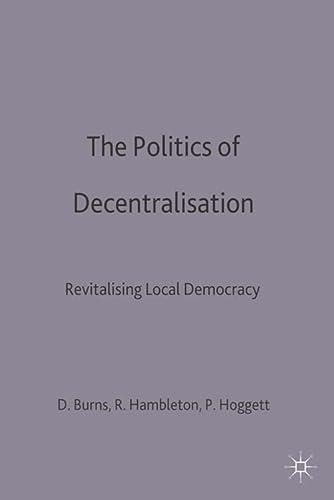 9780333521649: The Politics of Decentralisation: Revitalising Local Democracy (Public Policy and Politics)