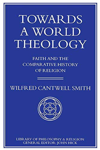 9780333522721: Towards a World Theology: Faith and the Comparative History of Religion (Library of Philosophy and Religion)