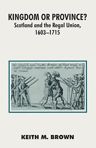 9780333523346: Kingdom or Province?: Scotland and the Regal Union, 1603-1715