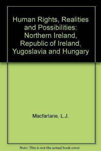 Human Rights : Realities and Possibilities: Northern Ireland, the Republic of Ireland, Yugoslavia ...
