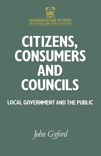 9780333525340: Citizens, Consumers and Councils: Local Government and the Public (Government Beyond the Centre)