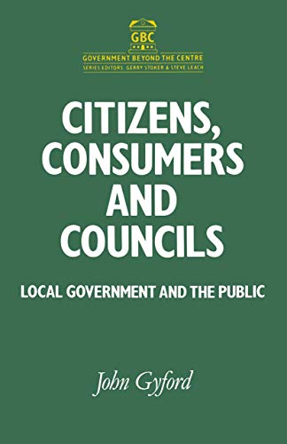 9780333525357: Citizens, Consumers and Councils: Local Government and the Public (Government beyond the Centre)