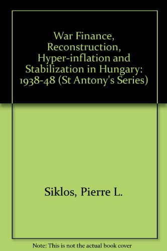9780333525869: War Finance, Reconstruction, Hyper-inflation and Stabilization in Hungary: 1938-48 (St Antony's Series)