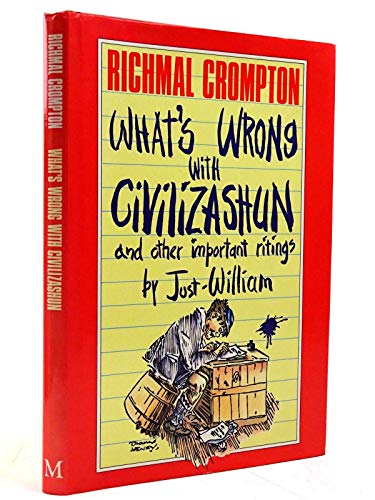 9780333526569: What's Wrong with Civilizashun and Other Important Ritings by Just William
