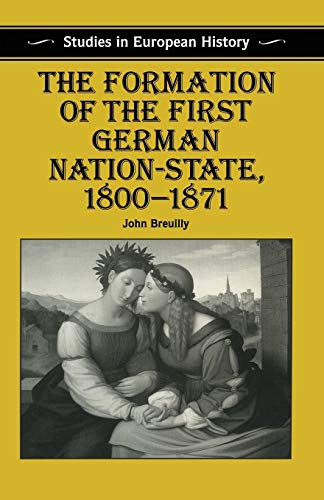 9780333527184: The Formation of the First German Nation-State, 1800-1871 (Studies in European History)