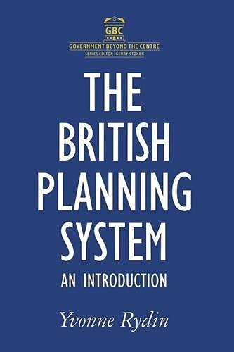 THE BRITISH PLANNING SYSTEM: AN INTRODUCTION (GOVERNMENT BEYOND THE CENTRE)