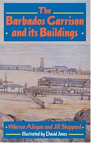 The Barbados Garrison and Its Buildings: Alleyne, W., Sheppard, Jill