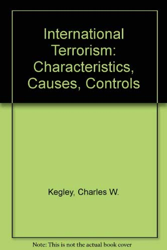 International terrorism : characteristics, causes, controls.: Kegley, Jr., Charles W.
