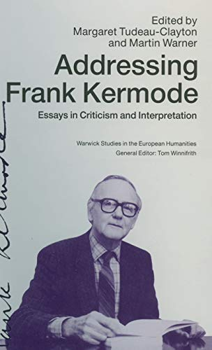 9780333531372: Addressing Frank Kermode: Essays in Criticism and Interpretation (Warwick Studies in the European Humanities)