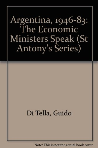 9780333531419: Argentina, 1946-83: The Economic Ministers Speak (St Antony's Series)