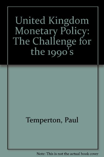 United Kingdom Monetary Policy The Challenge for the 1990's: Temperton, Paul