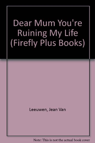 Dear Mum You're Ruining My Life (Firefly Plus Books) (9780333533475) by Jean van Leeuwen