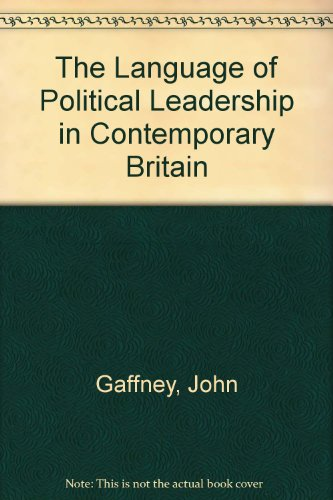 The Language of Political Leadership in Contemporary Britain: Gaffney, John