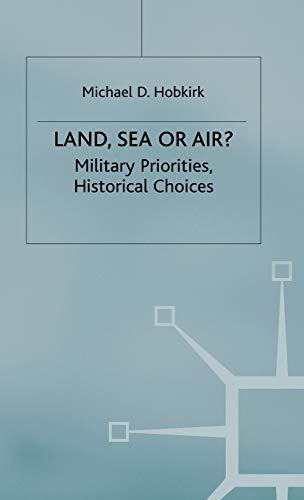 Land, Sea or Air? :Military Priorities, Historical: Hobkirk, Michael D.