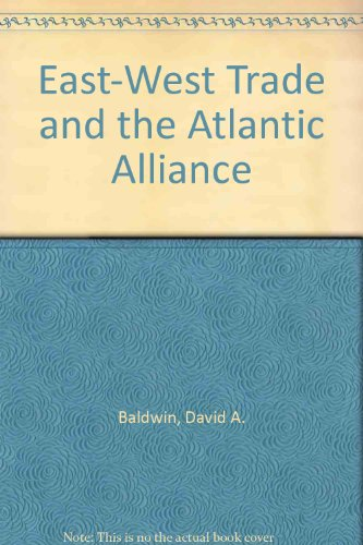 East-West Trade and the Atlantic Alliance Baldwin, David A.