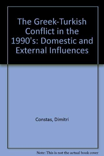 The Greek-Turkish conflict in the 1990s : domestic and external Influences