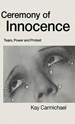 9780333539965: Ceremony of Innocence: Tears, Power and Protest