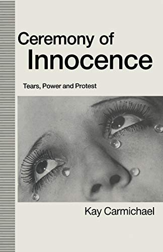 9780333539972: Ceremony of Innocence: Tears, Power and Protest