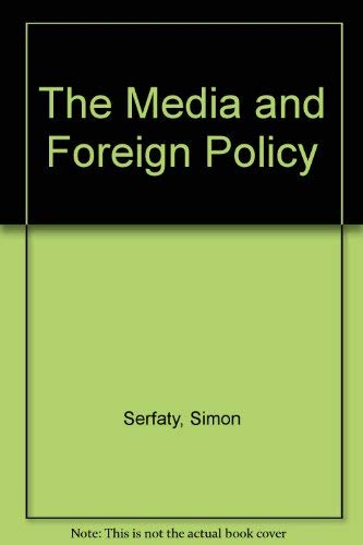 The Media and Foreign Policy: Simon (Ed.) Serfaty