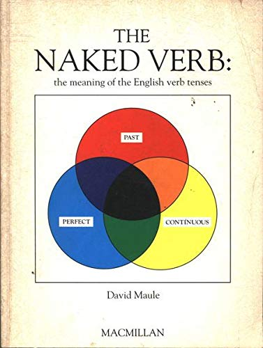 The Naked Verb: The Meaning of English Verb Tenses (0333544676) by David Maule