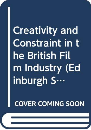 9780333545461: Creativity and Constraint in the British Film Industry (Edinburgh Studies in Sociology)