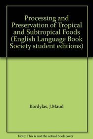 Processing and Preservation of Tropical and Subtropical: Kordylas J.Maud