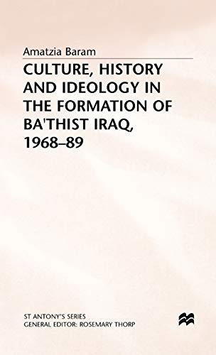 Culture, History and Ideology in the Formation of Ba'Athist Iraq,1968-89: Baram, Amatzia