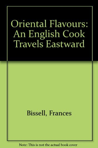 Oriental Flavours an English Cook Travels Eastwards