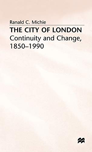 The City of London: Continuity and Change, 1850?1990 (Continuity and Change Since 1850): Ronald C. ...
