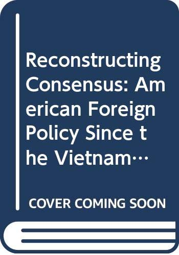 9780333551011: Reconstructing Consensus: American Foreign Policy Since the Vietnam War
