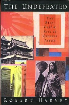 The Undefeated: Rise, Fall and Rise of Modern Japan: Harvey, Robert