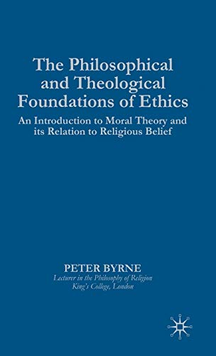9780333554944: The Philosophical and Theological Foundations of Ethics: An Introduction to Moral Theory and its Relation to Religious Belief (Introduction to Moral Theory and Its Relations to Religious)