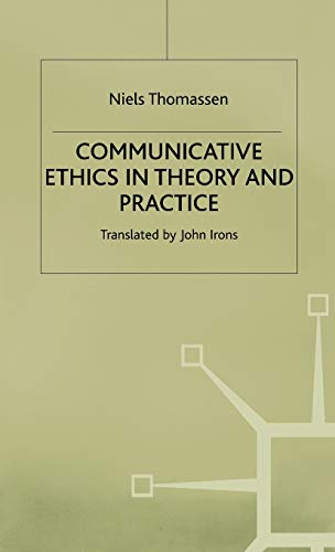 Communicative Ethics in Theory and Practice: Thomassen, Niels