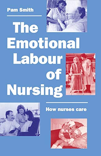 9780333556993: The Emotional Labour of Nursing: Its Impact on Interpersonal Relations, Management and Educational Environment