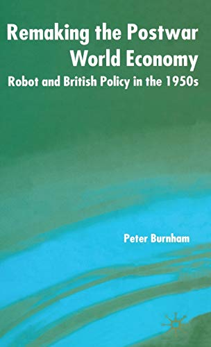 9780333557259: Remaking the Postwar World Economy: Robot and British Policy in the 1950s