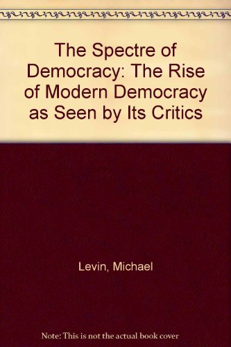 9780333558300: The Spectre of Democracy: The Rise of Modern Democracy as Seen by Its Critics
