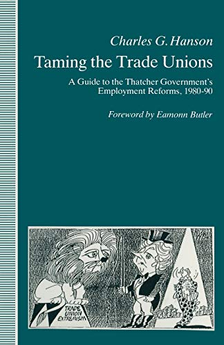 Taming the Trade Unions: A Guide to the Thatcher Government's Employment Reforms, 1980-90: ...