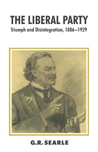 The Liberal Party: Triumph and Disintegration, 1886-1929 (British History in Perspective): Searle, ...