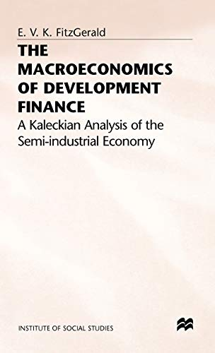 Macroeconomics of Development Finance : A Kaleckian Analysis of the Semi-Industrial Economy: ...