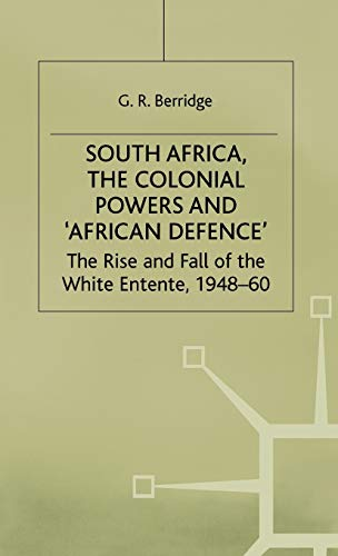 9780333563519: South Africa, the Colonial Powers and 'African Defence': The Rise and Fall of the White Entente, 1948–60