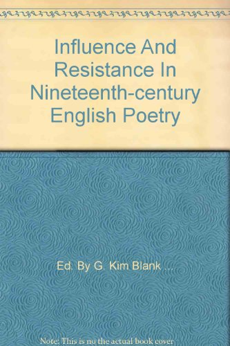 INFLUENCE AND RESISTANCE IN NINETEENTH-CENTURY ENGLISH POETRY: Blank, G. Kim and Louis, Margot K. (...