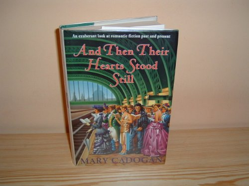 And Then Their Hearts Stood Still: Exuberant Look at Romantic Fiction Past and Present: Cadogan, ...
