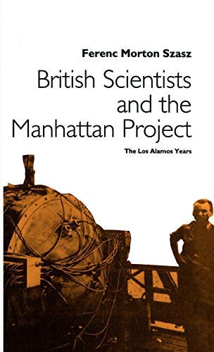 9780333565971: British Scientists and the Manhattan Project: Los Alamos Years