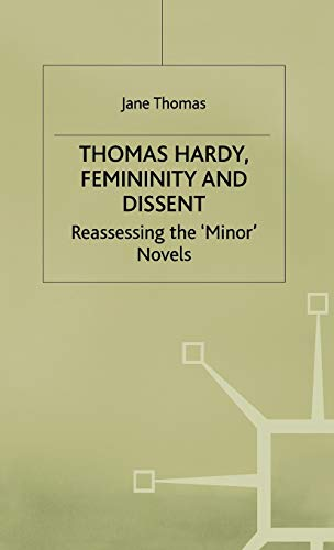 9780333567012: Thomas Hardy, Femininity and Dissent: Reassessing the 'Minor' Novels
