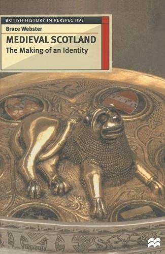 Medieval Scotland: The Making of an Identity: WEBSTER, BRUCE