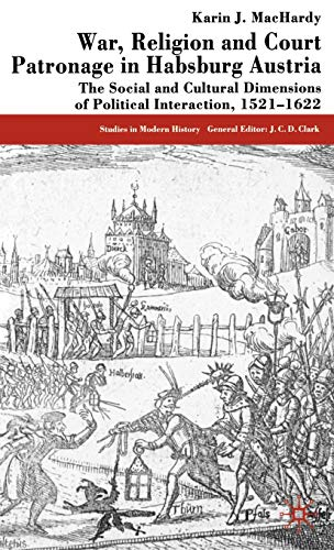 9780333572412: War, Religion and Court Patronage in Habsburg Austria: The Social and Cultural Dimensions of Political Interaction, 1521-1622