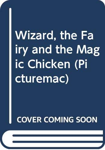 9780333573952: Wizard, the Fairy and the Magic Chicken (Picturemac)