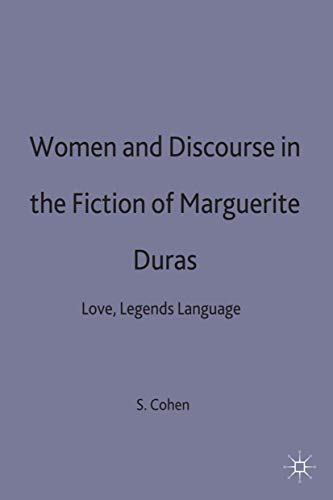 Women and Discourse in the Fiction of Marguerite Duras: Love, Legends, Language.